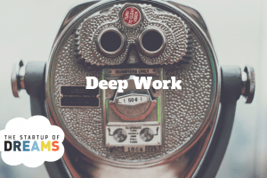 The Startup of Dreams Deep Work